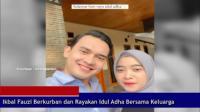 Ikbal Fauzi Berkurban dan Rayakan Idul Adha Bersama Keluarga