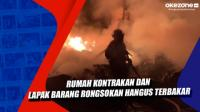 Rumah Kontrakan dan Lapak Barang Rongsokan Hangus Terbakar