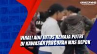 Viral! Adu Jotos Remaja Putri di Kawasan Pancoran Mas Depok