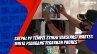 Satpol PP Tempel Stiker Vaksinasi Warteg, Minta Pedagang Tegakkan Prokes