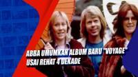 "ABBA Umumkan Album Baru ""Voyage"" Usai Rehat 4 Dekade"