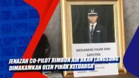 Jenazah Co-Pilot Rimbun Air akan Langsung Dimakamkan oleh Pihak Keluarga