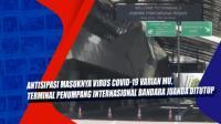 Antisipasi Masuknya Virus Covid-19 Varian Mu, Terminal Penumpang Internasional Bandara Juanda Ditutup