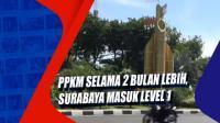 PPKM selama 2 Bulan Lebih, Surabaya Masuk Level 1
