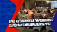 DPR RI Minta Pemerintah, TNI-Polri Evakuasi Seluruh Nakes dari Daerah Rawan Papua