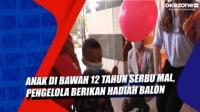 Anak di Bawah 12 Tahun Serbu Mal, Pengelola Berikan Hadiah Balon