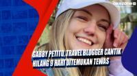 Gabby Petito, Travel Blogger Cantik Hilang 9 Hari Ditemukan Tewas