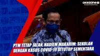 PTM Tetap Jalan, Nadiem Makarim: Sekolah dengan Kasus Covid-19 Ditutup Sementara