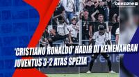 'Cristiano Ronaldo' Hadir di Kemenangan Juventus 3-2 Atas Spezia