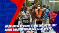 Wakil Ketua DPR Azis Syamsuddin Terlibat Kasus Suap, Diborgol dan Ditahan KPK