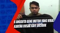 6 Anggota Geng Motor yang Viral karena Rusak Kafe Diciduk
