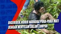 Digerebek, Kurir Narkoba Pura-Pura Mati dengan Menyelam dalam Lumpur