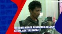 Terbukti Waras, Penyerang Ustaz di Batam Jadi Tersangka
