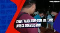 Kredit Panci Diam-Diam, IRT Tewas Diduga Dianiaya Suami