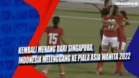Kembali Menang dari Singapura, Indonesia Melenggang ke Piala Asia Wanita 2022