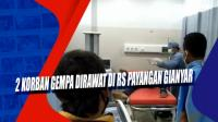 2 Korban Gempa Dirawat di RS Payangan Gianyar