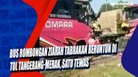 Bus Rombongan Ziarah Tabrakan Beruntun di Tol Tangerang-Merak, Satu Tewas
