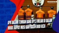 KPK Dalami Temuan Uang Rp1,5 Miliar di Dalam Mobil Bupati Musi Banyuasin, Dodi Reza Alex