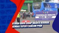 Aturan Ganjil Genap Jakarta Berubah, Kembali Seperti Sebelum PPKM
