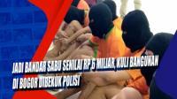 Jadi Bandar Sabu Senilai Rp 6 Miliar, Kuli Bangunan di Bogor Dibekuk Polisi