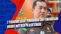2 Terdakwa Kasus Pembunuhan dan Pemerkosaan Divonis Mati oleh PN Aceh Singkil
