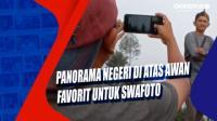Panorama Negeri di Atas Awan Favorit untuk Swafoto