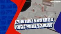 Gerebek Rumah Bandar Narkoba, Petugas Temukan 21 Gram Sabu