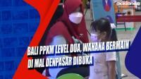 Bali PPKM Level Dua, Wahana Bermain di Mal Denpasar Dibuka
