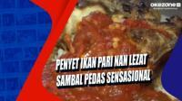 Penyet Ikan Pari nan Lezat Sambal Pedas Sensasional