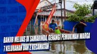 Banjir Meluas di Samarinda, Genangi Pemukiman Warga 7 Kelurahan dan 2 Kecamatan