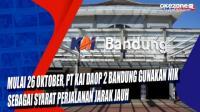 Mulai 26 Oktober, PT KAI Daop 2 Bandung Gunakan NIK sebagai Syarat Perjalanan Jarak Jauh