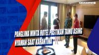 Panglima Minta Hotel Pastikan Tamu Asing Nyaman saat Karantina