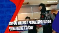 Kampung Narkoba di Palangkaraya Digrebek, Puluhan Orang Ditangkap