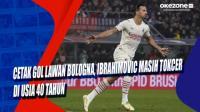 Cetak Gol Lawan Bologna, Ibrahimovic Masih Tokcer di Usia 40 Tahun