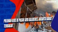 Puluhan Kios di Pasar Jaya Kalideres, Jakarta Barat Terbakar