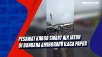 Pesawat Kargo Smart Air Jatuh di Bandara Aminggaru Ilaga Papua