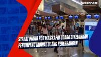 Syarat Wajib PCR Maskapai Udara Dikeluhkan, Penumpang Jadwal Ulang Penerbangan