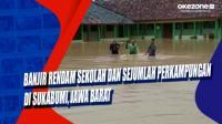 Banjir Rendam Sekolah dan Sejumlah Perkampungan di Sukabumi, Jawa Barat