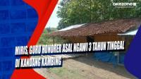 Miris, Guru Honorer Asal Ngawi 3 Tahun Tinggal di Kandang Kambing