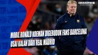 Mobil Ronald Koeman Digeruduk Fans Barcelona Usai Kalah dari Real Madrid