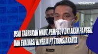 Usai Tabrakan Maut, Pemprov DKI akan Panggil dan Evaluasi Kinerja PT Transjakarta