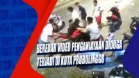 Beredar Video Penganiayaan Diduga Terjadi di Kota Probolinggo