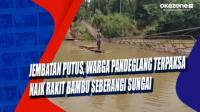 Jembatan Putus, Warga Pandeglang Terpaksa Naik Rakit Bambu Seberangi Sungai