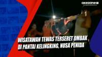 Wisatawan Tewas Terseret Ombak di Pantai Kelingking, Nusa Penida