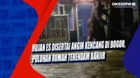Hujan Es Disertai Angin Kencang di Bogor, Puluhan Rumah Terendam Banjir
