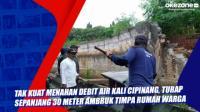 Tak Kuat Menahan Debit Air Kali Cipinang, Turap Sepanjang 30 Meter Ambruk Timpa Rumah Warga