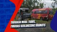 Tabrakan Mobil Travel, Evakuasi Berlangsung Dramatis di Banyumas Jateng