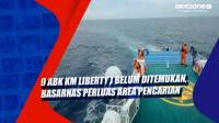 9 ABK KM Liberty I Belum Ditemukan, Basarnas Perluas Area Pencarian