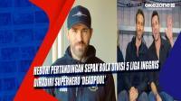 Heboh! Pertandingan Sepak Bola Divisi 5 Liga Inggris Dihadiri Superhero 'Deadpool'