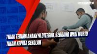 Tidak Terima Anaknya Ditegur, Seorang Wali Murid Tikam Kepala Sekolah